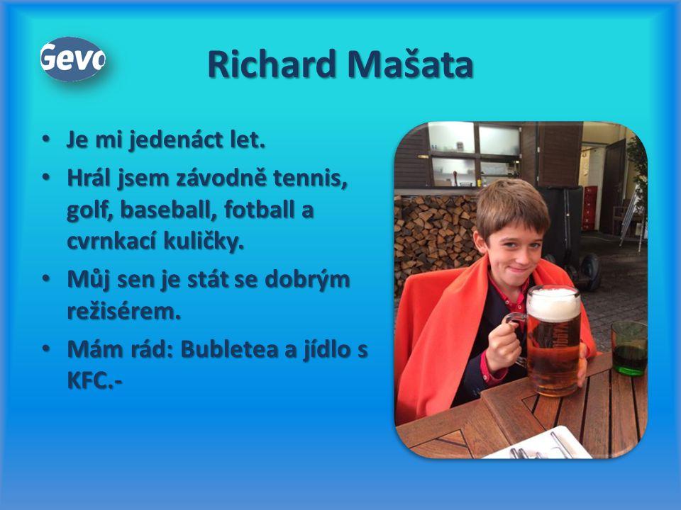 Richard Mašata Je mi jedenáct let. Je mi jedenáct let. Hrál jsem závodně tennis, golf, baseball, fotball a cvrnkací kuličky. Hrál jsem závodně tennis,