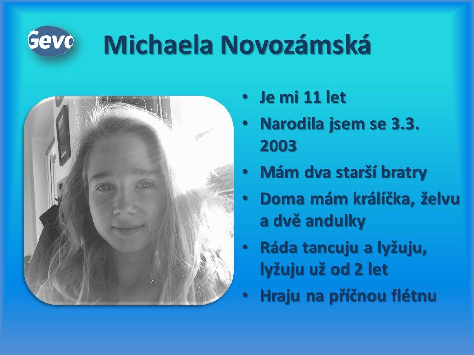 Michaela Novozámská Je mi 11 let Je mi 11 let Narodila jsem se 3.3. 2003 Narodila jsem se 3.3. 2003 Mám dva starší bratry Mám dva starší bratry Doma m