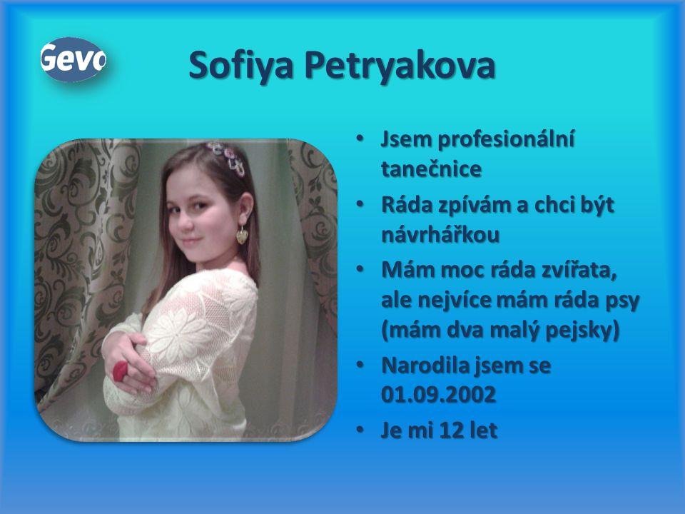 Sofiya Petryakova Jsem profesionální tanečnice Jsem profesionální tanečnice Ráda zpívám a chci být návrhářkou Ráda zpívám a chci být návrhářkou Mám mo