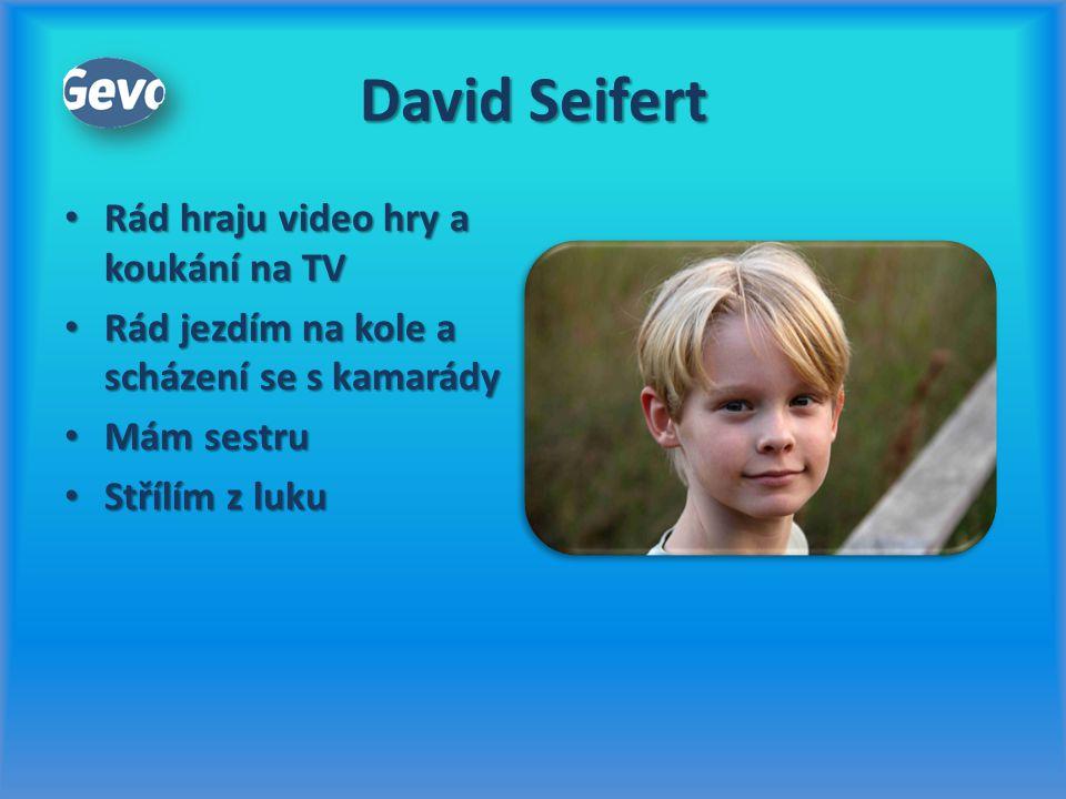 David Seifert Rád hraju video hry a koukání na TV Rád hraju video hry a koukání na TV Rád jezdím na kole a scházení se s kamarády Rád jezdím na kole a
