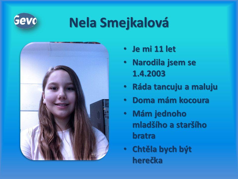 Nela Smejkalová Je mi 11 let Je mi 11 let Narodila jsem se 1.4.2003 Narodila jsem se 1.4.2003 Ráda tancuju a maluju Ráda tancuju a maluju Doma mám koc