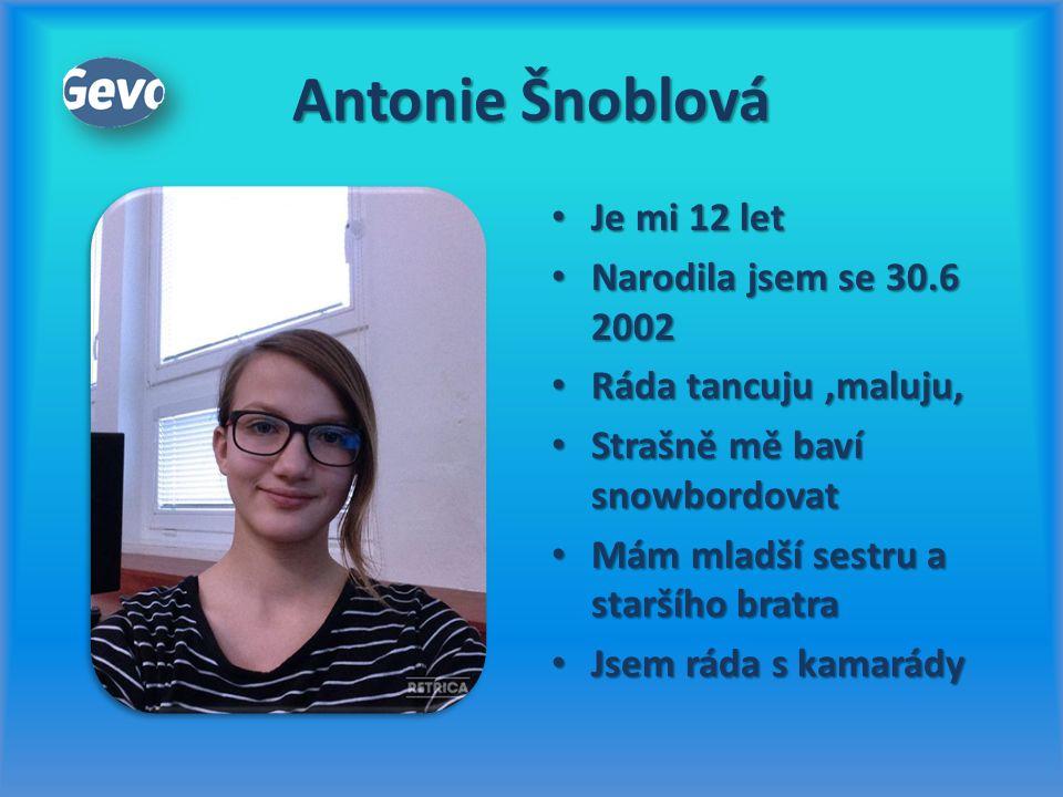 Antonie Šnoblová Je mi 12 let Je mi 12 let Narodila jsem se 30.6 2002 Narodila jsem se 30.6 2002 Ráda tancuju,maluju, Ráda tancuju,maluju, Strašně mě