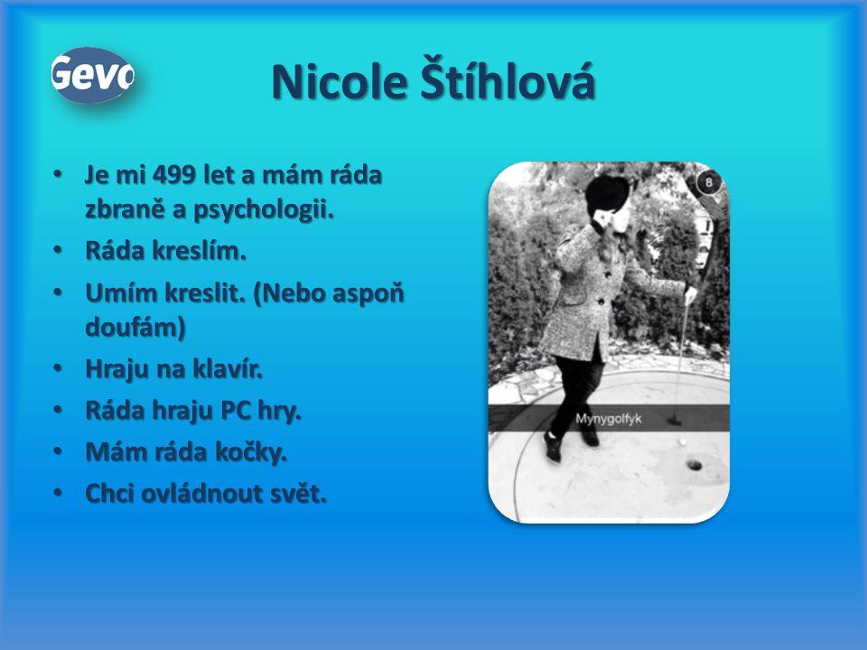 Nicole Štíhlová Je mi 499 let a mám ráda zbraně a psychologii. Je mi 499 let a mám ráda zbraně a psychologii. Ráda kreslím. Ráda kreslím. Umím kreslit