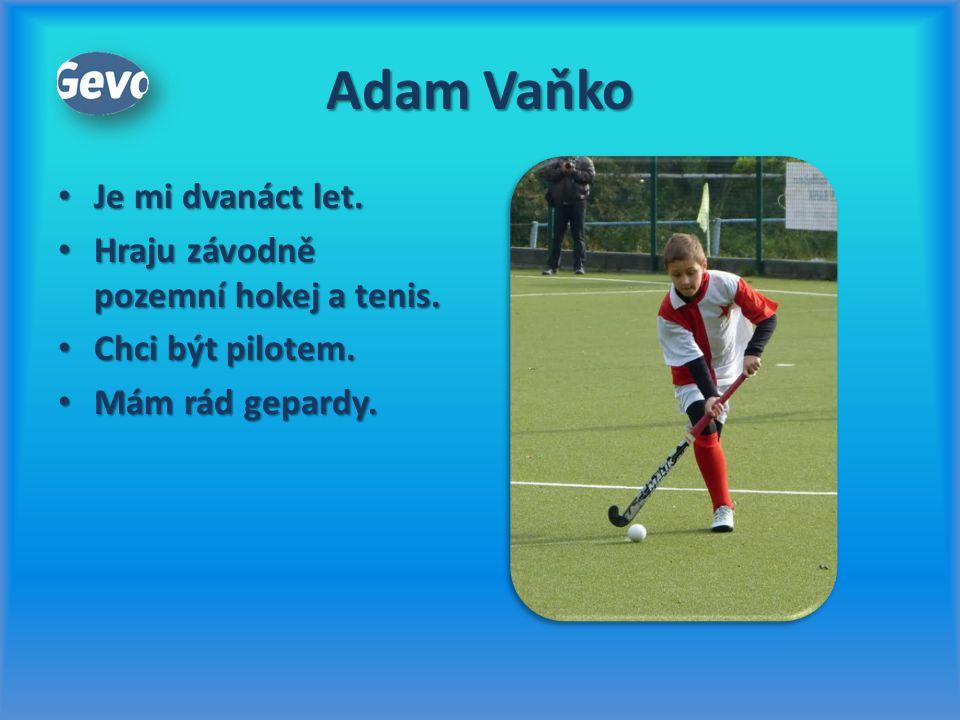 Adam Vaňko Je mi dvanáct let. Je mi dvanáct let. Hraju závodně pozemní hokej a tenis. Hraju závodně pozemní hokej a tenis. Chci být pilotem. Chci být