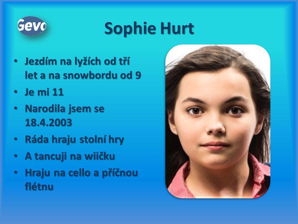 Sophie Hurt Jezdím na lyžích od tří let a na snowbordu od 9 Jezdím na lyžích od tří let a na snowbordu od 9 Je mi 11 Je mi 11 Narodila jsem se 18.4.20