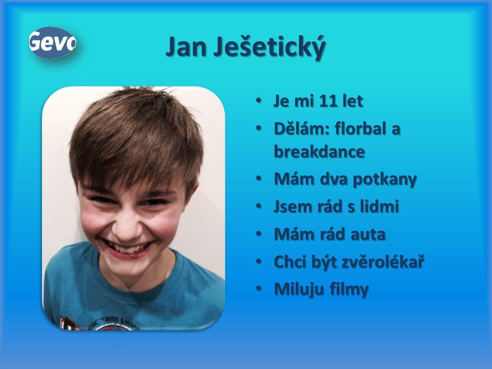 Jan Ješetický Je mi 11 let Je mi 11 let Dělám: florbal a breakdance Dělám: florbal a breakdance Mám dva potkany Mám dva potkany Jsem rád s lidmi Jsem