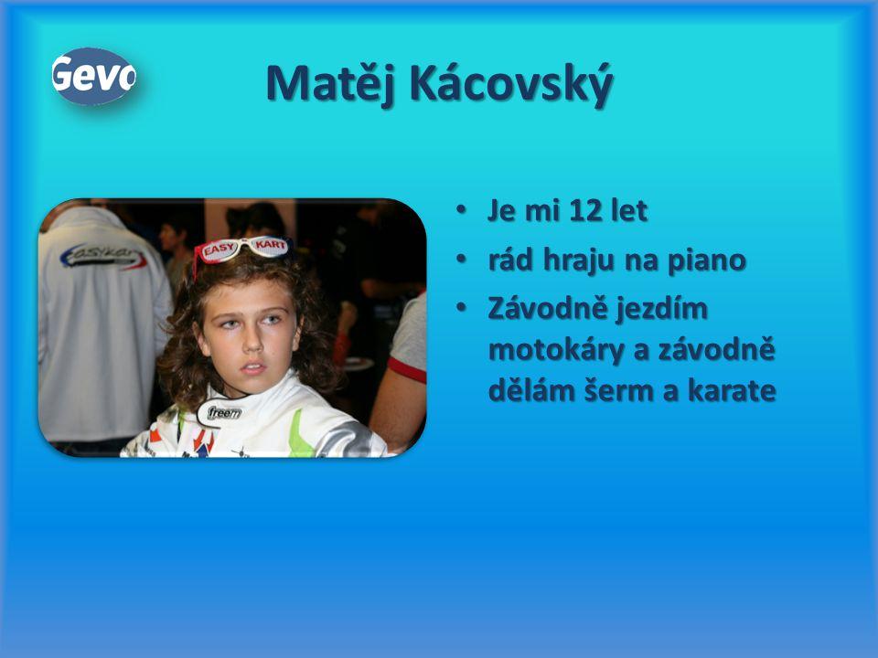 Matěj Kácovský Je mi 12 let Je mi 12 let rád hraju na piano rád hraju na piano Závodně jezdím motokáry a závodně dělám šerm a karate Závodně jezdím mo