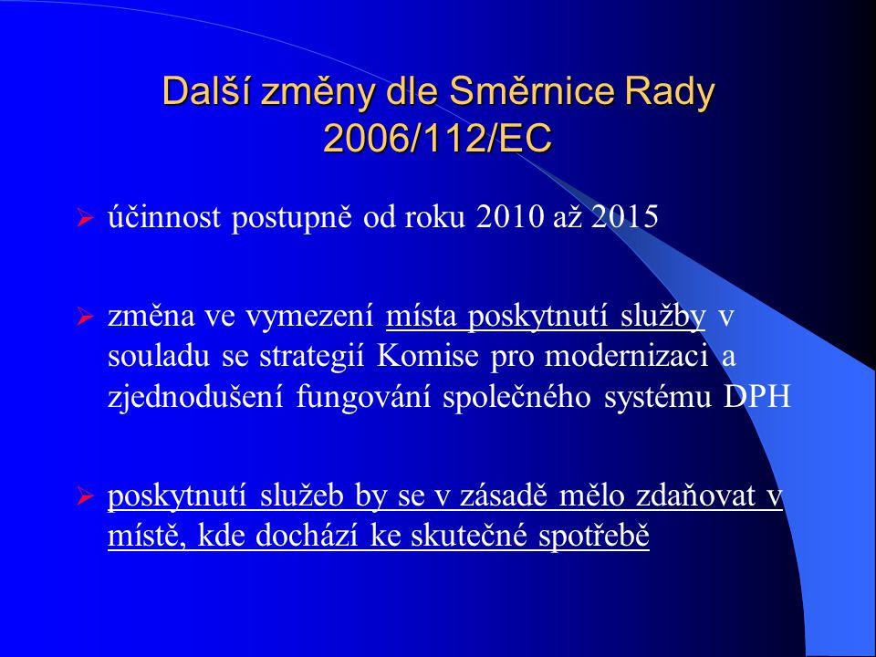 Směrnice Rady 2006/112/EC o společném systému DPH z 28.11.2006  účinnost od 1. ledna 2007  nahradila zejména Směrnici 77/388/EHS (tzv. Šestá směrnic