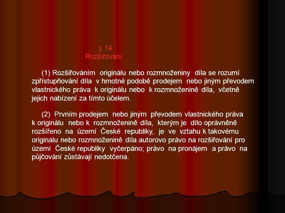 § 14 Rozšiřování (1) Rozšiřováním originálu nebo rozmnoženiny díla se rozumí zpřístupňování díla v hmotné podobě prodejem nebo jiným převodem vlastnického práva k originálu nebo k rozmnoženině díla, včetně jejich nabízení za tímto účelem.