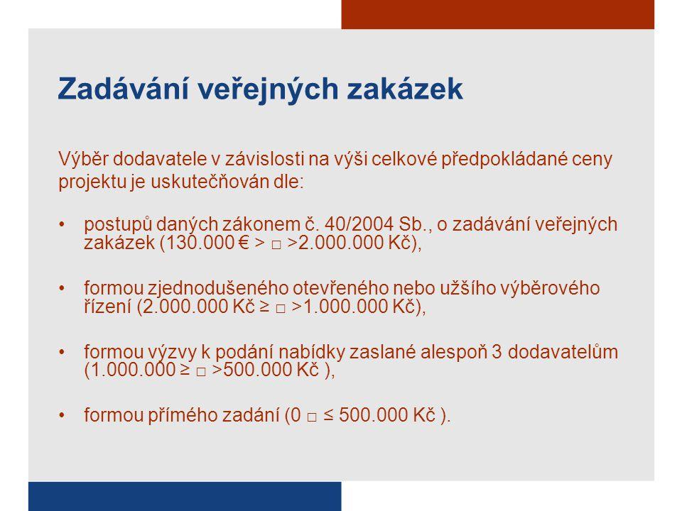 Zadávání veřejných zakázek Výběr dodavatele v závislosti na výši celkové předpokládané ceny projektu je uskutečňován dle: postupů daných zákonem č. 40
