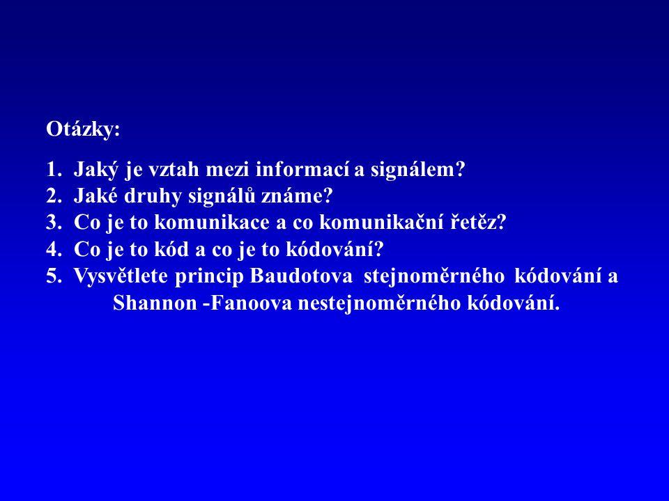 Otázky: 1. Jaký je vztah mezi informací a signálem? 2. Jaké druhy signálů známe? 3. Co je to komunikace a co komunikační řetěz? 4. Co je to kód a co j
