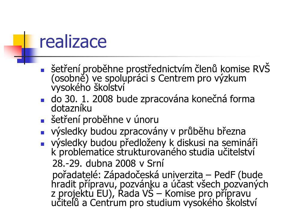 realizace šetření proběhne prostřednictvím členů komise RVŠ (osobně) ve spolupráci s Centrem pro výzkum vysokého školství do 30. 1. 2008 bude zpracová