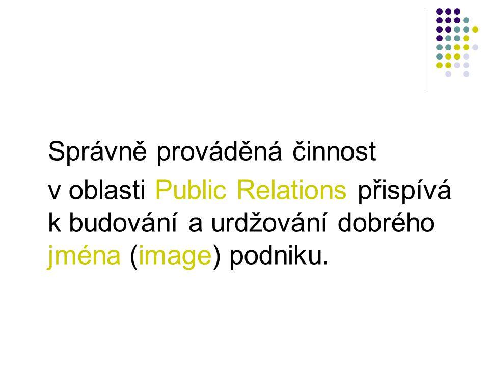 Správně prováděná činnost v oblasti Public Relations přispívá k budování a urdžování dobrého jména (image) podniku.