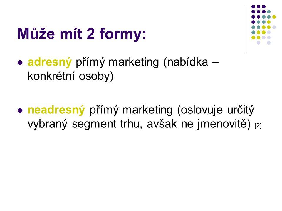 Může mít 2 formy: adresný přímý marketing (nabídka – konkrétní osoby) neadresný přímý marketing (oslovuje určitý vybraný segment trhu, avšak ne jmenovitě) [2]