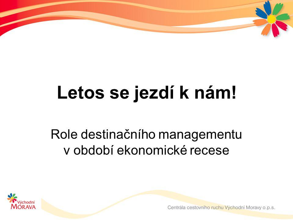 Letos se jezdí k nám! Role destinačního managementu v období ekonomické recese