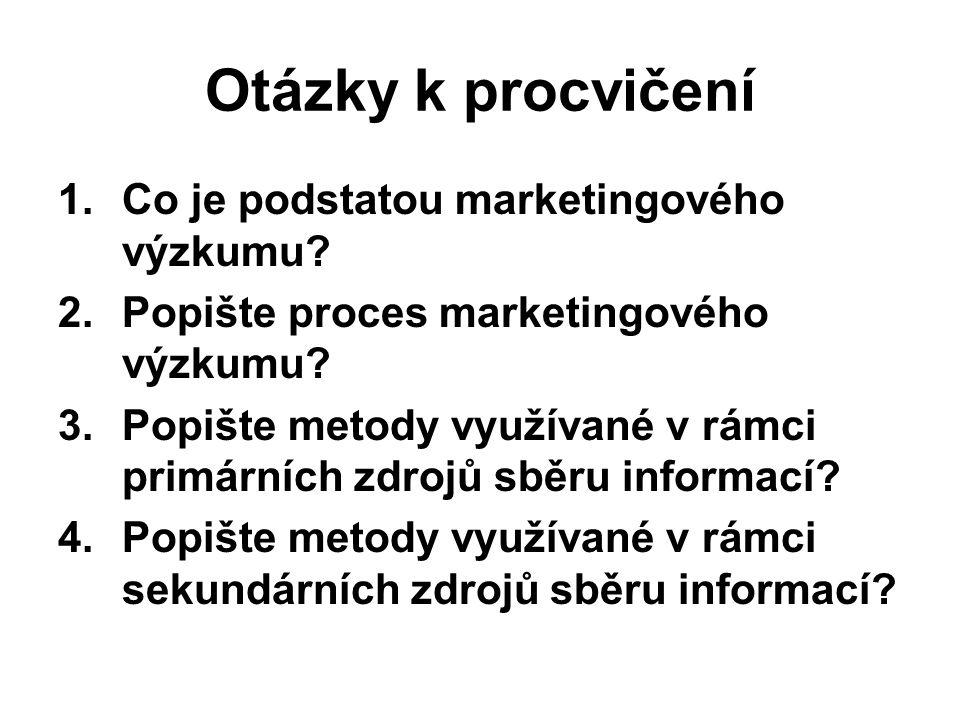 Otázky k procvičení 1.Co je podstatou marketingového výzkumu.