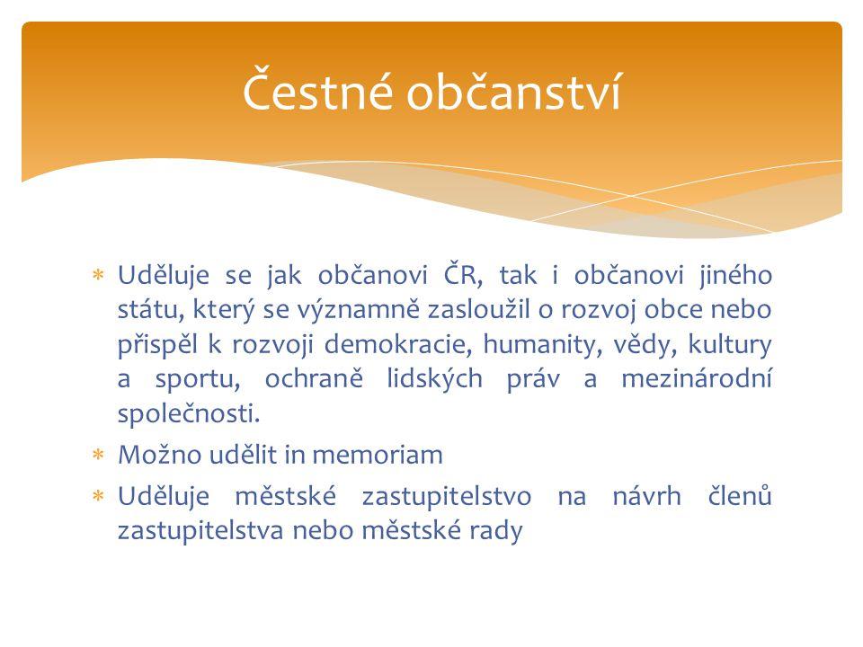  Uděluje se jak občanovi ČR, tak i občanovi jiného státu, který se významně zasloužil o rozvoj obce nebo přispěl k rozvoji demokracie, humanity, vědy