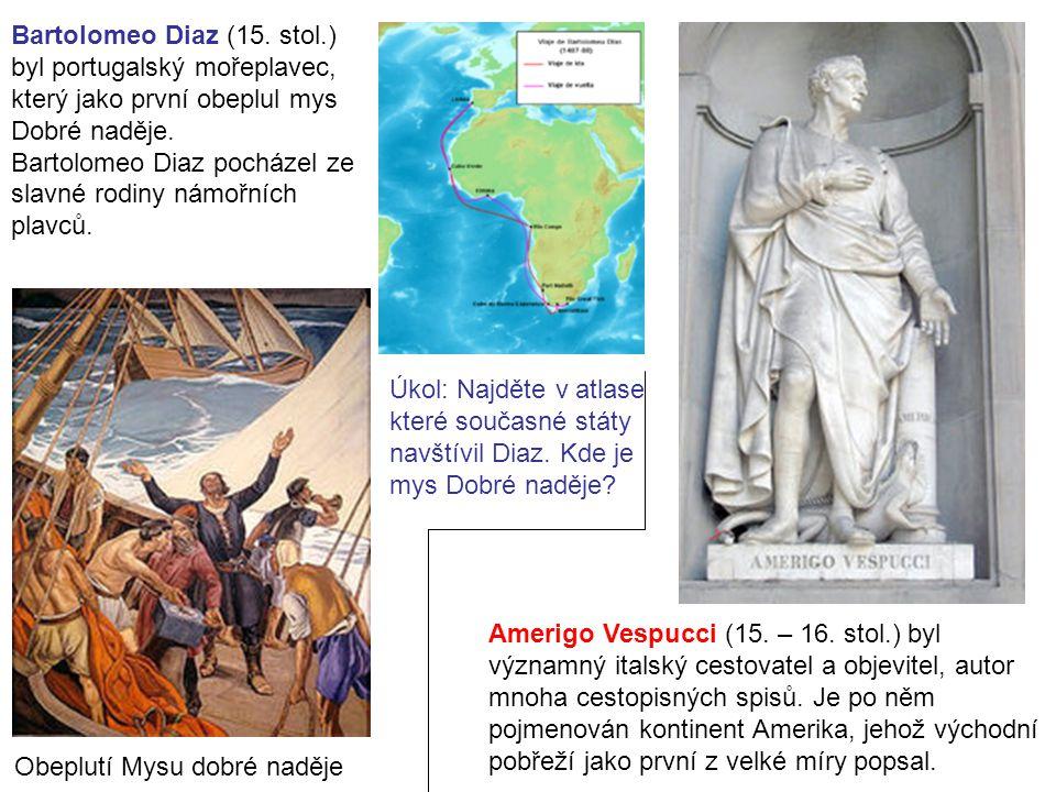 Bartolomeo Diaz (15. stol.) byl portugalský mořeplavec, který jako první obeplul mys Dobré naděje. Bartolomeo Diaz pocházel ze slavné rodiny námořních