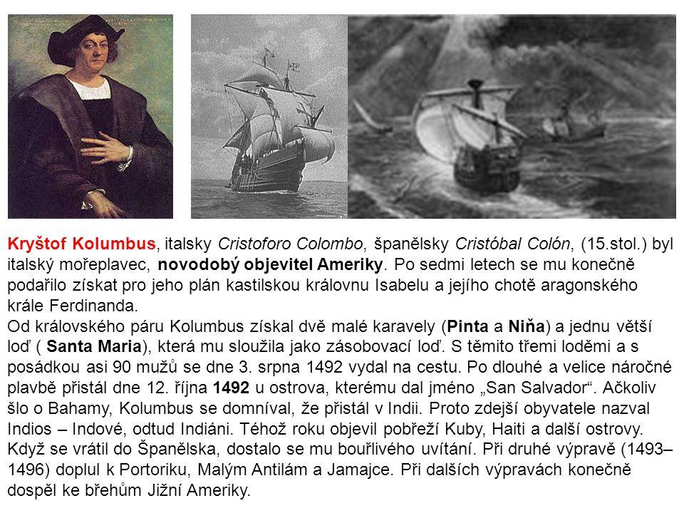 Kryštof Kolumbus, italsky Cristoforo Colombo, španělsky Cristóbal Colón, (15.stol.) byl italský mořeplavec, novodobý objevitel Ameriky. Po sedmi letec