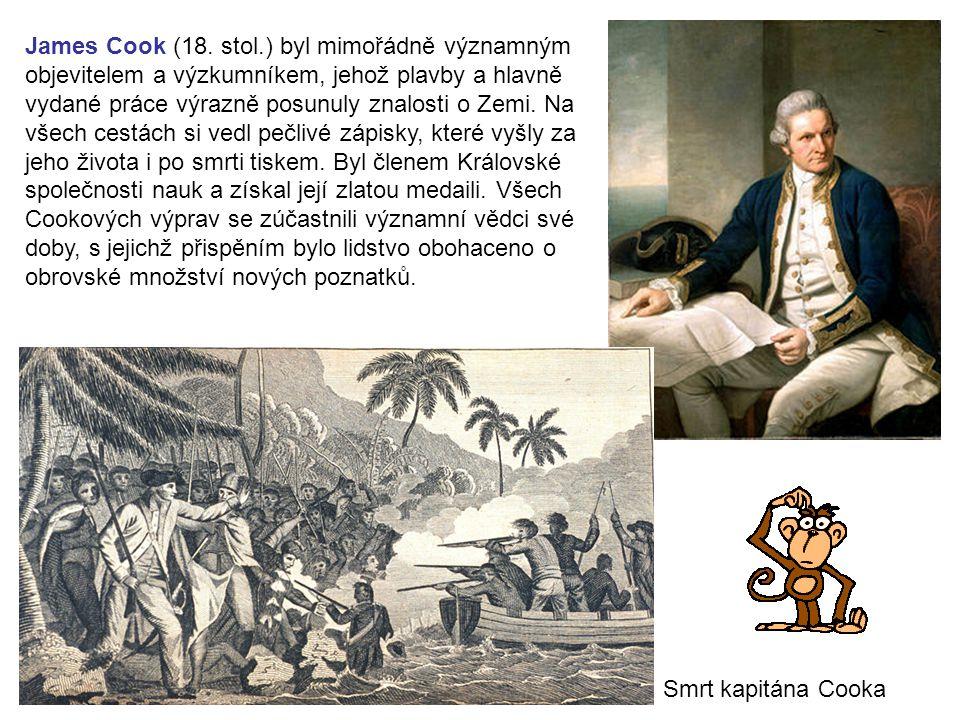 James Cook (18. stol.) byl mimořádně významným objevitelem a výzkumníkem, jehož plavby a hlavně vydané práce výrazně posunuly znalosti o Zemi. Na všec