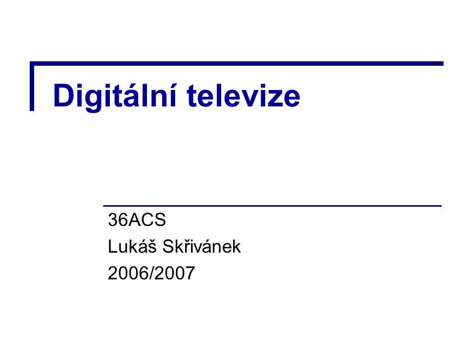 Digitální televize 36ACS Lukáš Skřivánek 2006/2007