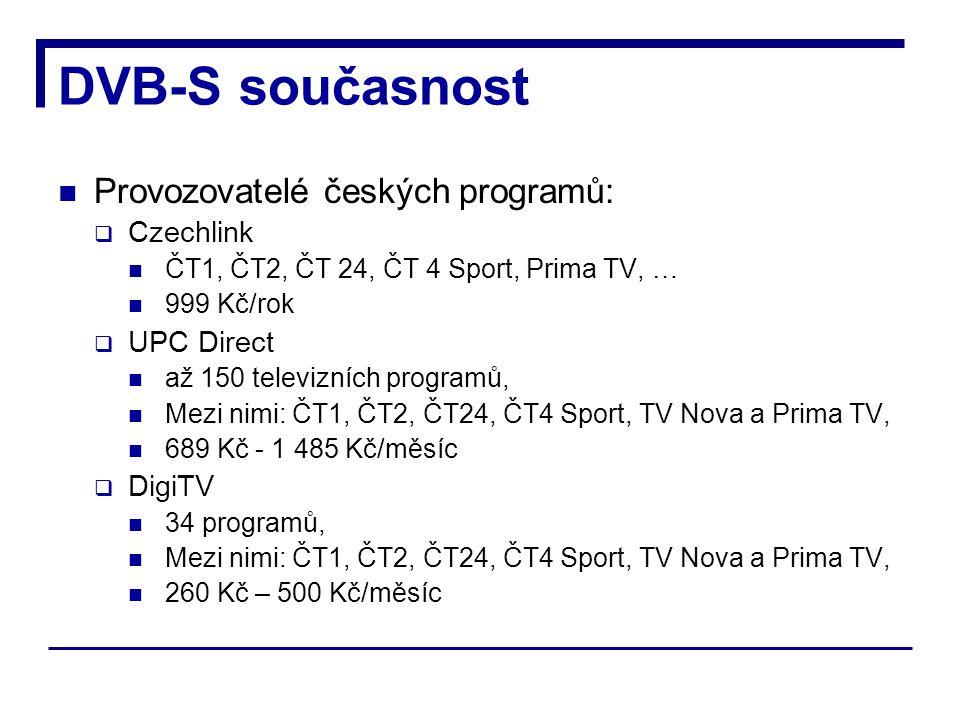 DVB-S současnost Provozovatelé českých programů:  Czechlink ČT1, ČT2, ČT 24, ČT 4 Sport, Prima TV, … 999 Kč/rok  UPC Direct až 150 televizních programů, Mezi nimi: ČT1, ČT2, ČT24, ČT4 Sport, TV Nova a Prima TV, 689 Kč - 1 485 Kč/měsíc  DigiTV 34 programů, Mezi nimi: ČT1, ČT2, ČT24, ČT4 Sport, TV Nova a Prima TV, 260 Kč – 500 Kč/měsíc