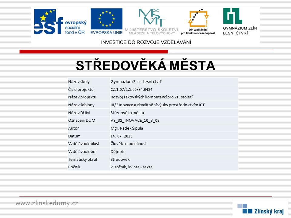 STŘEDOVĚKÁ MĚSTA www.zlinskedumy.cz Název školyGymnázium Zlín - Lesní čtvrť Číslo projektuCZ.1.07/1.5.00/34.0484 Název projektuRozvoj žákovských kompetencí pro 21.