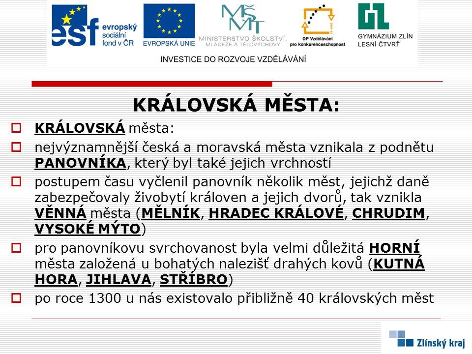 KRÁLOVSKÁ MĚSTA:  KRÁLOVSKÁ města:  nejvýznamnější česká a moravská města vznikala z podnětu PANOVNÍKA, který byl také jejich vrchností  postupem č