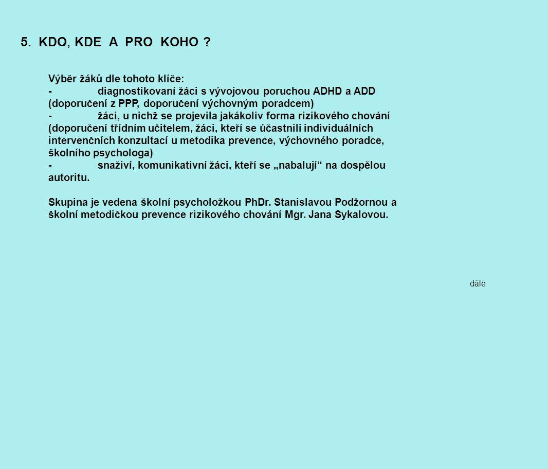 5. KDO, KDE A PRO KOHO ? Výběr žáků dle tohoto klíče: -diagnostikovaní žáci s vývojovou poruchou ADHD a ADD (doporučení z PPP, doporučení výchovným po