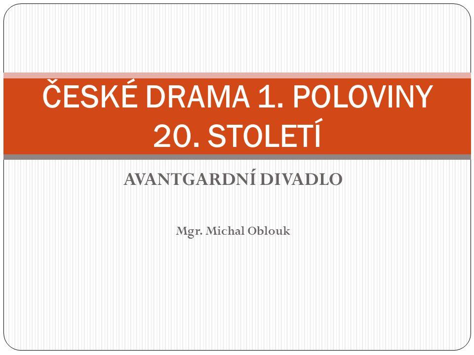 AVANTGARDNÍ DIVADLO Mgr. Michal Oblouk ČESKÉ DRAMA 1. POLOVINY 20. STOLETÍ
