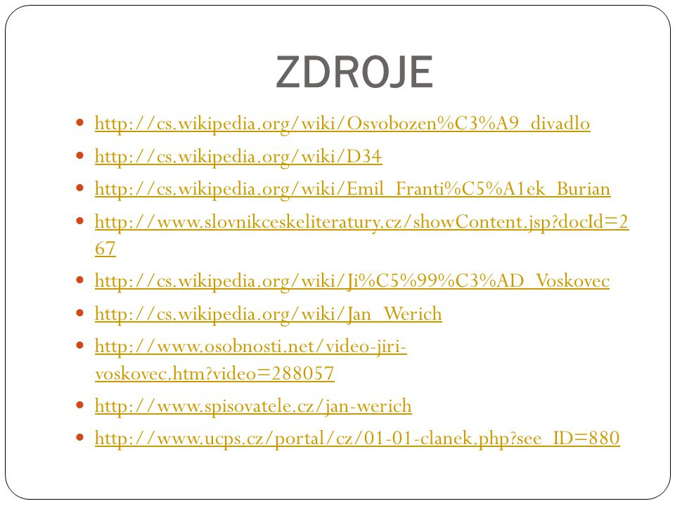 ZDROJE http://cs.wikipedia.org/wiki/Osvobozen%C3%A9_divadlo http://cs.wikipedia.org/wiki/D34 http://cs.wikipedia.org/wiki/Emil_Franti%C5%A1ek_Burian h