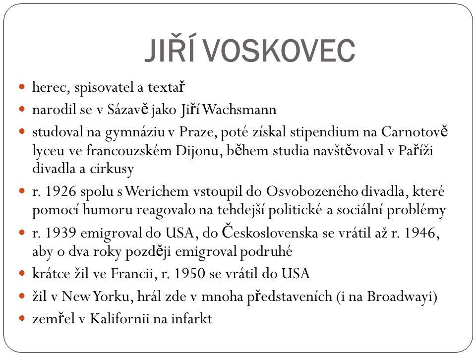 JIŘÍ VOSKOVEC herec, spisovatel a texta ř narodil se v Sázav ě jako Ji ř í Wachsmann studoval na gymnáziu v Praze, poté získal stipendium na Carnotov