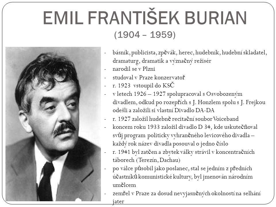 EMIL FRANTIŠEK BURIAN (1904 – 1959) -básník, publicista, zp ě vák, herec, hudebník, hudební skladatel, dramaturg, dramatik a význa č ný režisér -narod