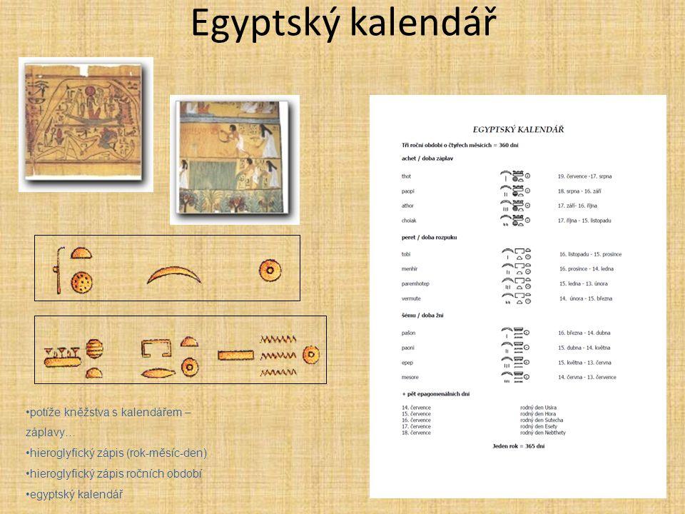 Egyptský kalendář potíže kněžstva s kalendářem – záplavy… hieroglyfický zápis (rok-měsíc-den) hieroglyfický zápis ročních období egyptský kalendář