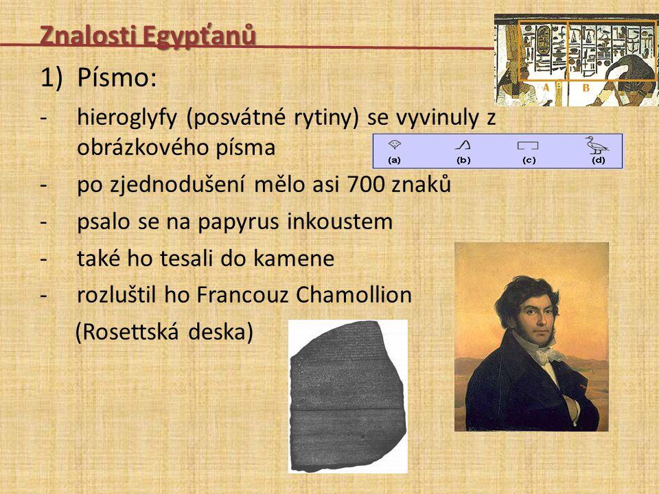 Znalosti Egypťanů 1)Písmo: -hieroglyfy (posvátné rytiny) se vyvinuly z obrázkového písma -po zjednodušení mělo asi 700 znaků -psalo se na papyrus inko