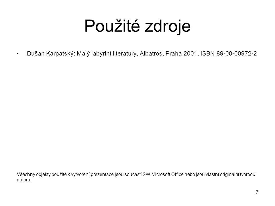 7 Použité zdroje Dušan Karpatský: Malý labyrint literatury, Albatros, Praha 2001, ISBN 89-00-00972-2 Všechny objekty použité k vytvoření prezentace js