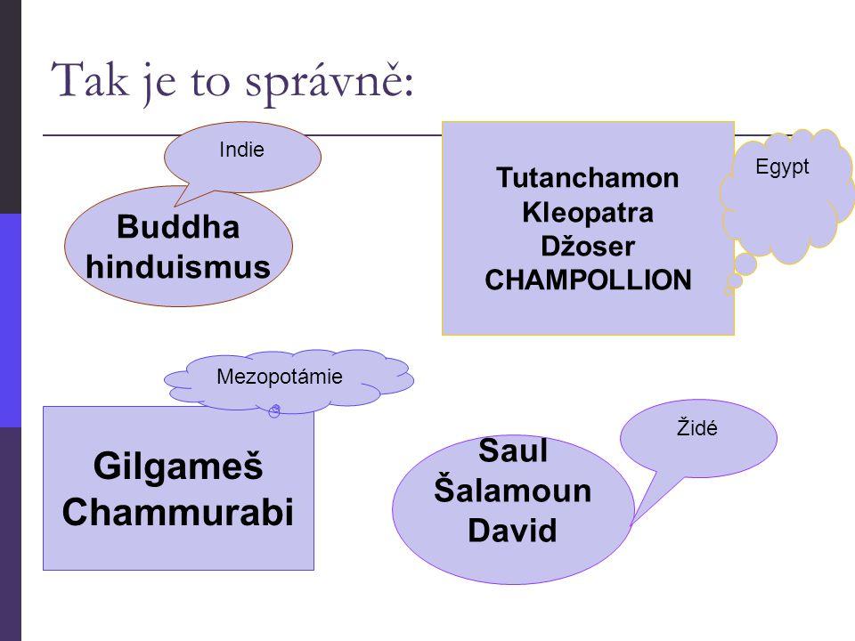 Tak je to správně: Tutanchamon Kleopatra Džoser CHAMPOLLION Saul Šalamoun David Buddha hinduismus Gilgameš Chammurabi Mezopotámie Indie Egypt Židé