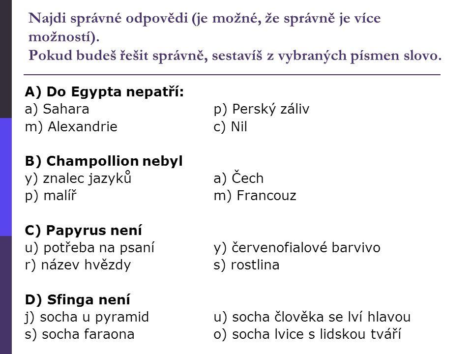 Najdi správné odpovědi (je možné, že správně je více možností). Pokud budeš řešit správně, sestavíš z vybraných písmen slovo. A) Do Egypta nepatří: a)