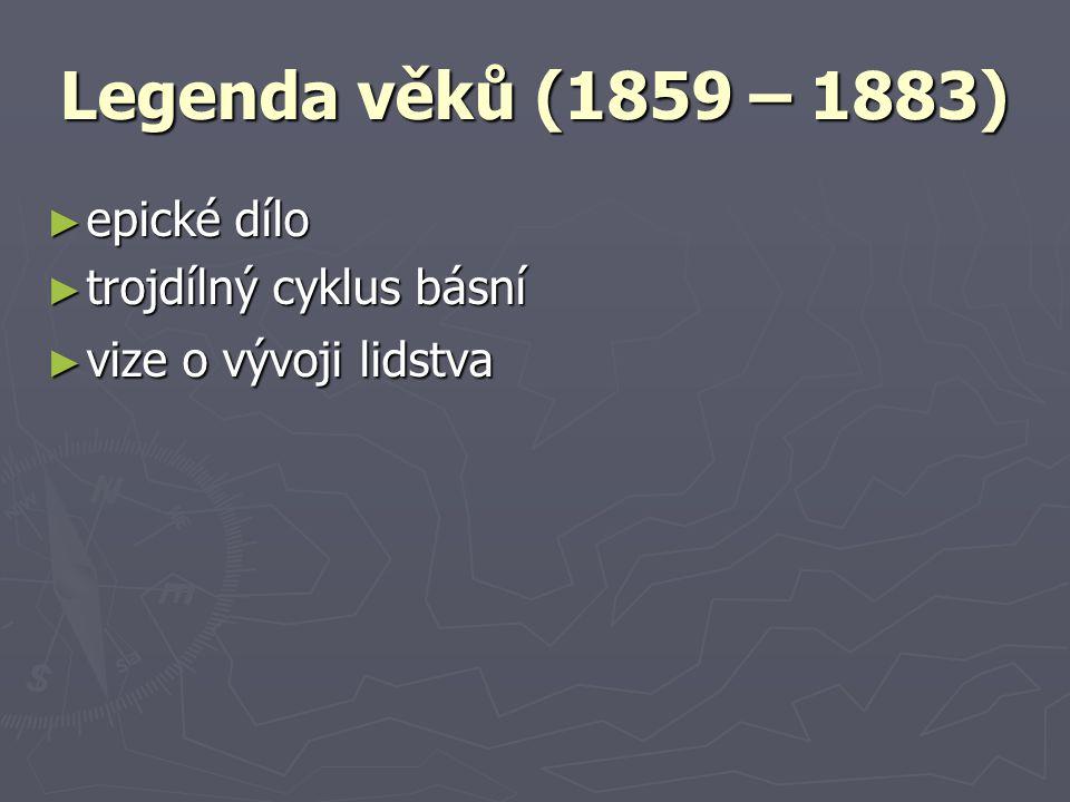 Legenda věků (1859 – 1883) ► epické dílo ► trojdílný cyklus básní ► vize o vývoji lidstva