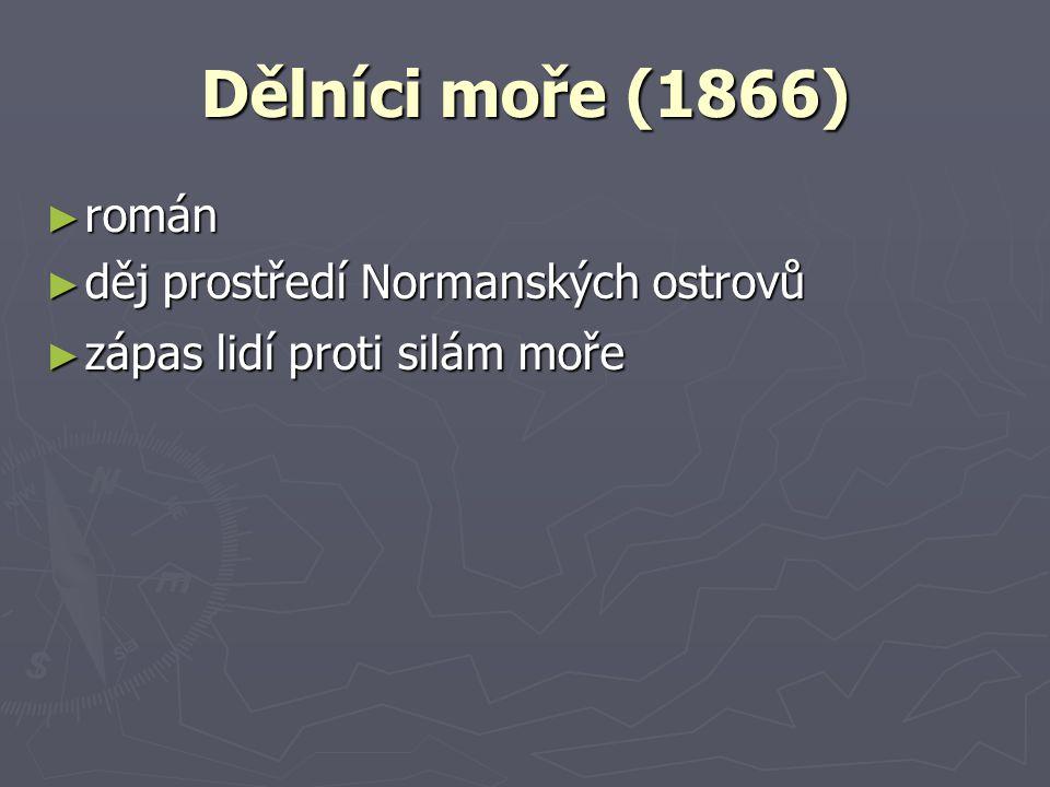 Dělníci moře (1866) ► román ► děj prostředí Normanských ostrovů ► zápas lidí proti silám moře