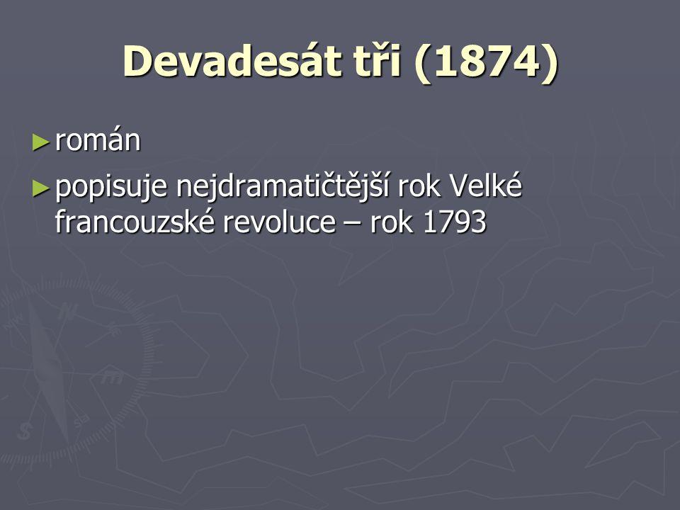 Devadesát tři (1874) ► román ► popisuje nejdramatičtější rok Velké francouzské revoluce – rok 1793