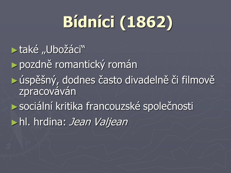 """Bídníci (1862) ► také """"Ubožáci ► pozdně romantický román ► úspěšný, dodnes často divadelně či filmově zpracováván ► sociální kritika francouzské společnosti ► hl."""