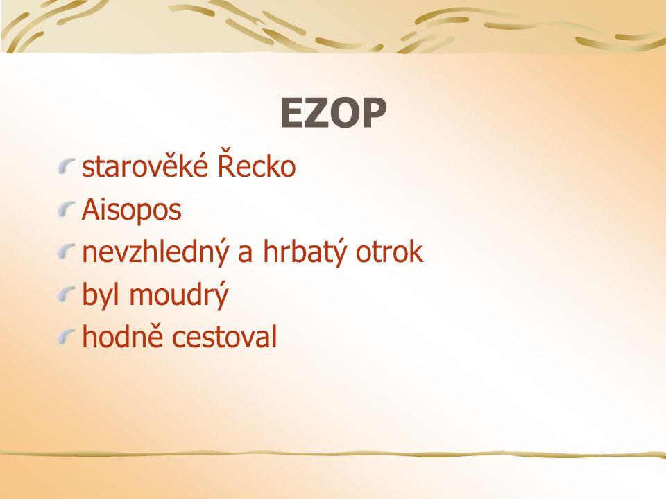 EZOP starověké Řecko Aisopos nevzhledný a hrbatý otrok byl moudrý hodně cestoval