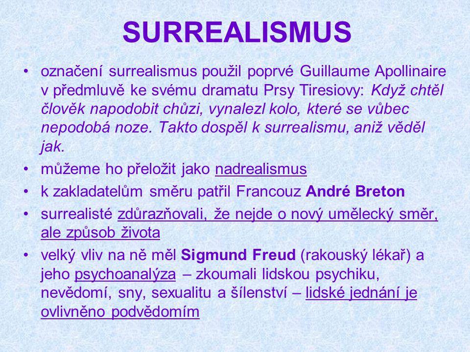 SURREALISMUS označení surrealismus použil poprvé Guillaume Apollinaire v předmluvě ke svému dramatu Prsy Tiresiovy: Když chtěl člověk napodobit chůzi, vynalezl kolo, které se vůbec nepodobá noze.