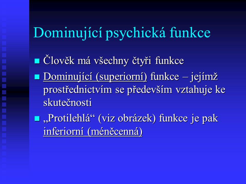 Dominující psychická funkce Člověk má všechny čtyři funkce Člověk má všechny čtyři funkce Dominující (superiorní) funkce – jejímž prostřednictvím se p
