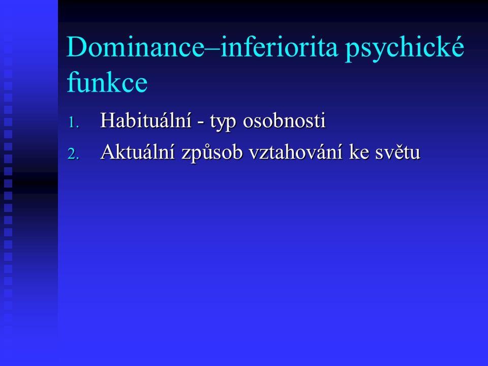 Dominance–inferiorita psychické funkce 1. Habituální - typ osobnosti 2. Aktuální způsob vztahování ke světu