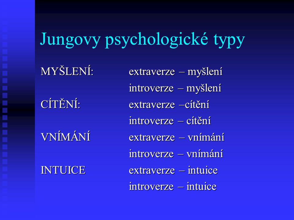 Jungovy psychologické typy MYŠLENÍ:extraverze – myšlení introverze – myšlení CÍTĚNÍ: extraverze –cítění introverze – cítění VNÍMÁNÍextraverze – vnímán