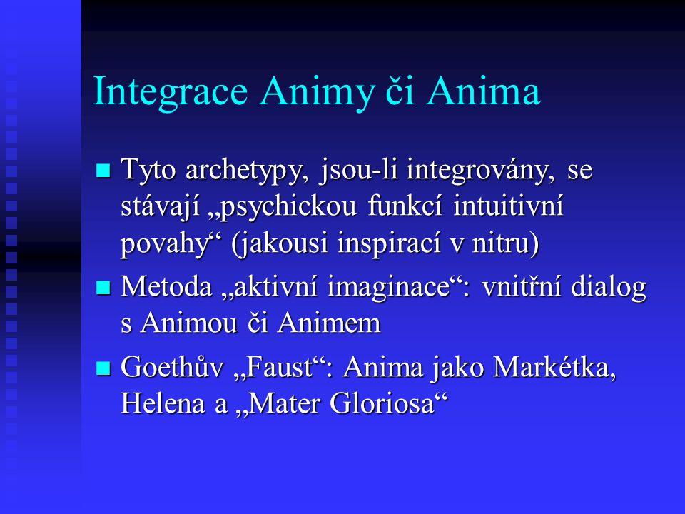 """Integrace Animy či Anima Tyto archetypy, jsou-li integrovány, se stávají """"psychickou funkcí intuitivní povahy"""" (jakousi inspirací v nitru) Tyto archet"""