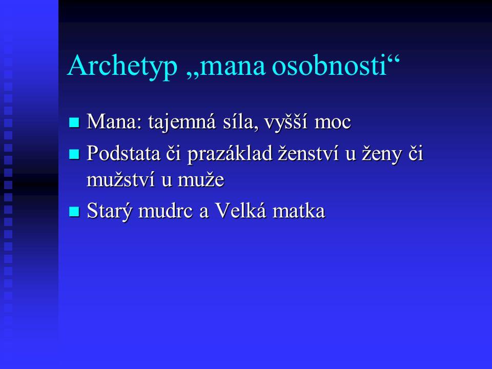 """Archetyp """"mana osobnosti"""" Mana: tajemná síla, vyšší moc Mana: tajemná síla, vyšší moc Podstata či prazáklad ženství u ženy či mužství u muže Podstata"""