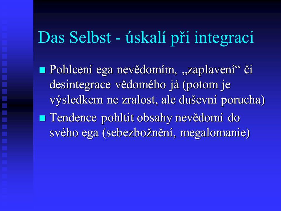 """Das Selbst - úskalí při integraci Pohlcení ega nevědomím, """"zaplavení"""" či desintegrace vědomého já (potom je výsledkem ne zralost, ale duševní porucha)"""